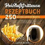 Heißluftfritteuse Rezeptbuch: 250 leckere Airfryer Rezepte. Perfekte Low Fat Pommes Frites, Nuggets und vieles mehr- so macht es Spaß! Das Kochbuch ... Ernährung. (Airfryer Kochbuch, Band 1)